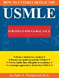 How to Utterly Defeat the USMLE (Books from the USMLE to the NRMP Match Book 1)