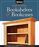 How to Make Bookshelves & Bookcases (American Woodworker) (American Woodworker (Paperback))