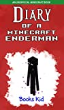 Diary of a Minecraft Enderman: An Unofficial Minecraft Book (Minecraft Diary Books and Wimpy Zombie Tales For Kids 9)